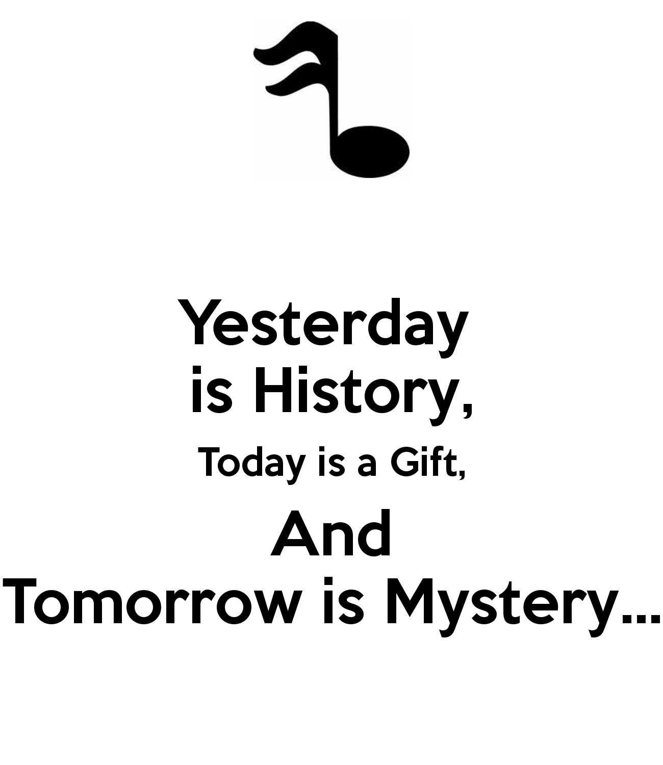 Yesterday Is History Today Is A: 301 Moved Permanently